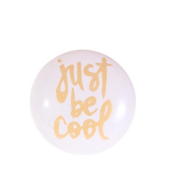 """Bouton de meuble Message """" Just be Cool """" en porcelaine"""